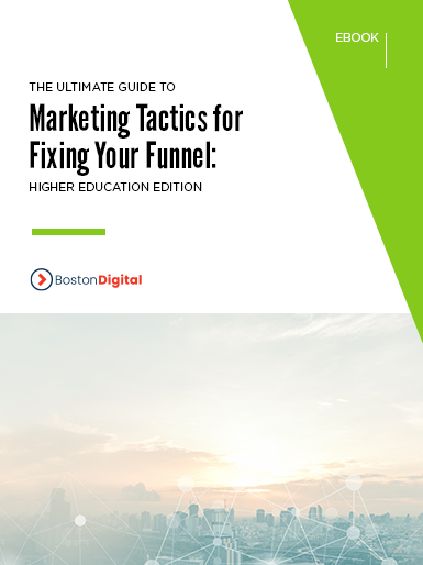The Ultimate Guide to Marketing Tactics for Fixing Your Funnel- Higher Education Edition